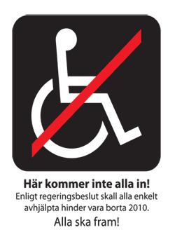 """Ett klistermärke där det är en symbol som visar en övrestruken rullstol med texten """"Här kommer inte alla in!"""""""